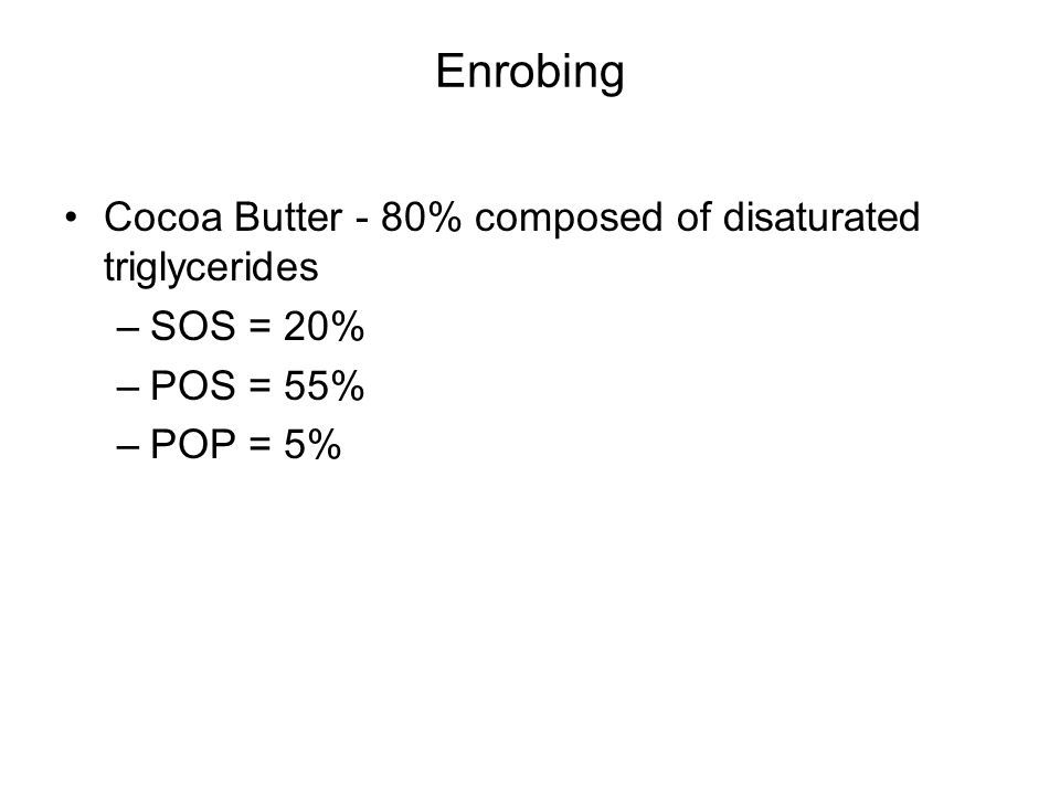 Enrobing Cocoa Butter - 80% composed of disaturated triglycerides