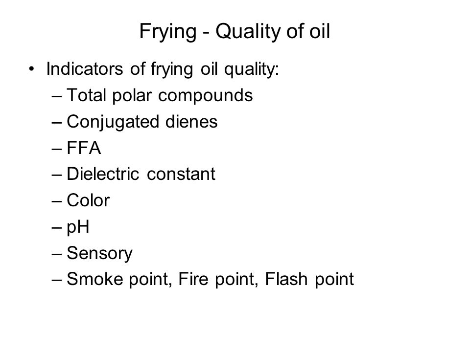 Frying - Quality of oil Indicators of frying oil quality: