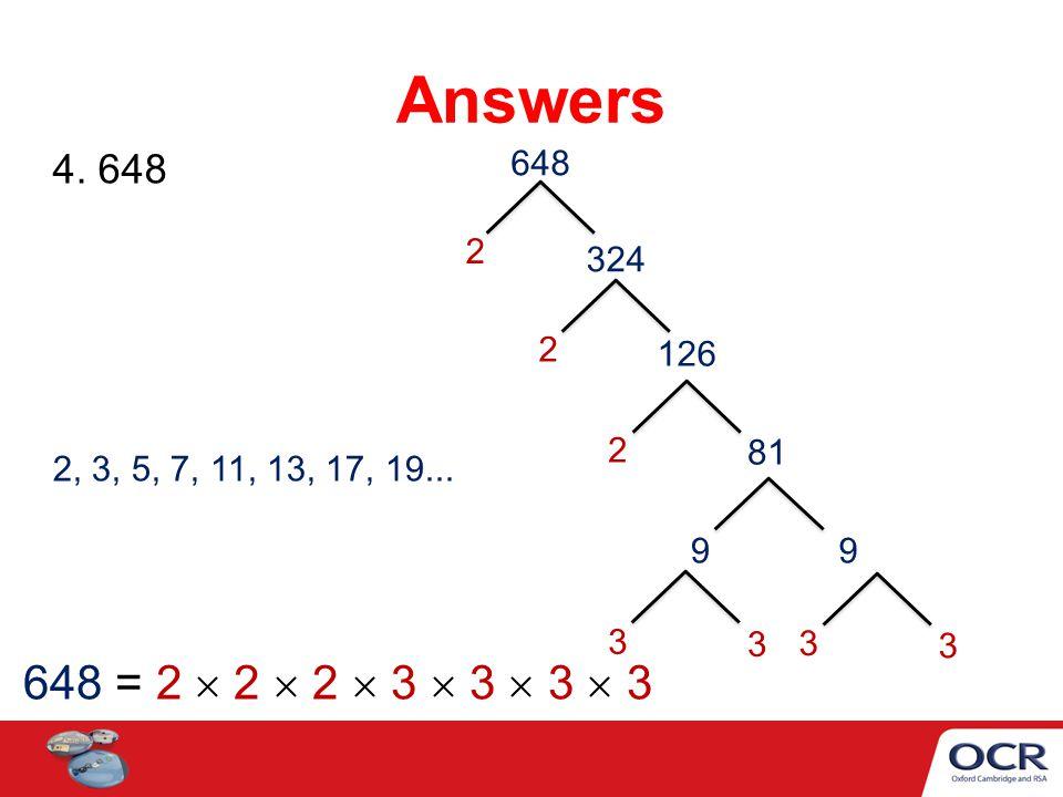 Answers 4. 648. 648. 2. 324. 2. 126. 2. 81. 2, 3, 5, 7, 11, 13, 17, 19... 9. 9. 3. 3. 3.