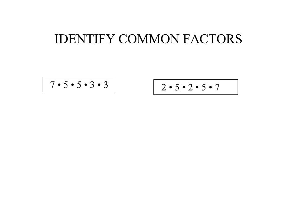 IDENTIFY COMMON FACTORS