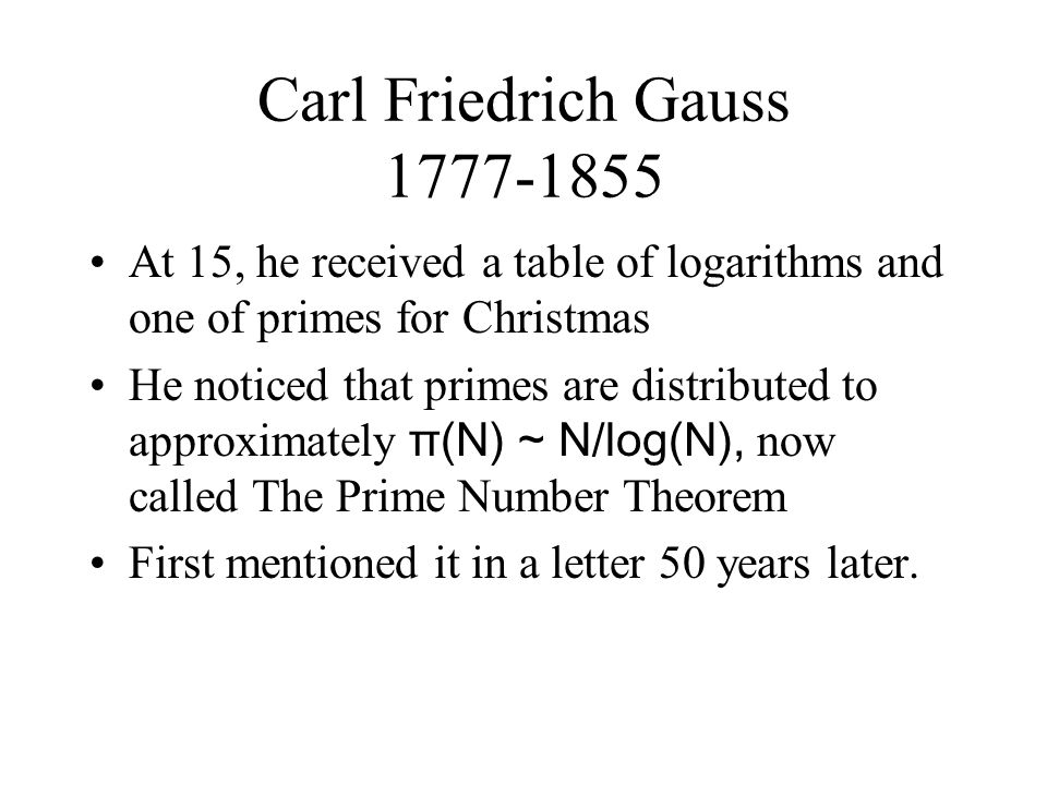 Carl Friedrich Gauss 1777-1855 At 15, he received a table of logarithms and one of primes for Christmas.