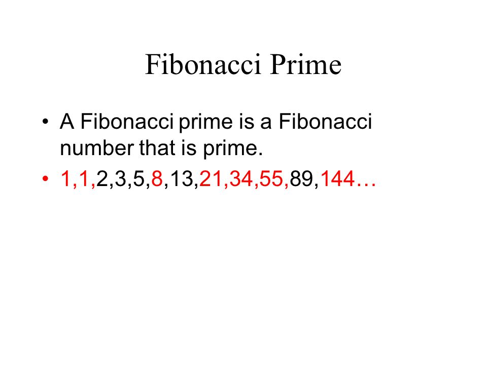 Fibonacci Prime A Fibonacci prime is a Fibonacci number that is prime.