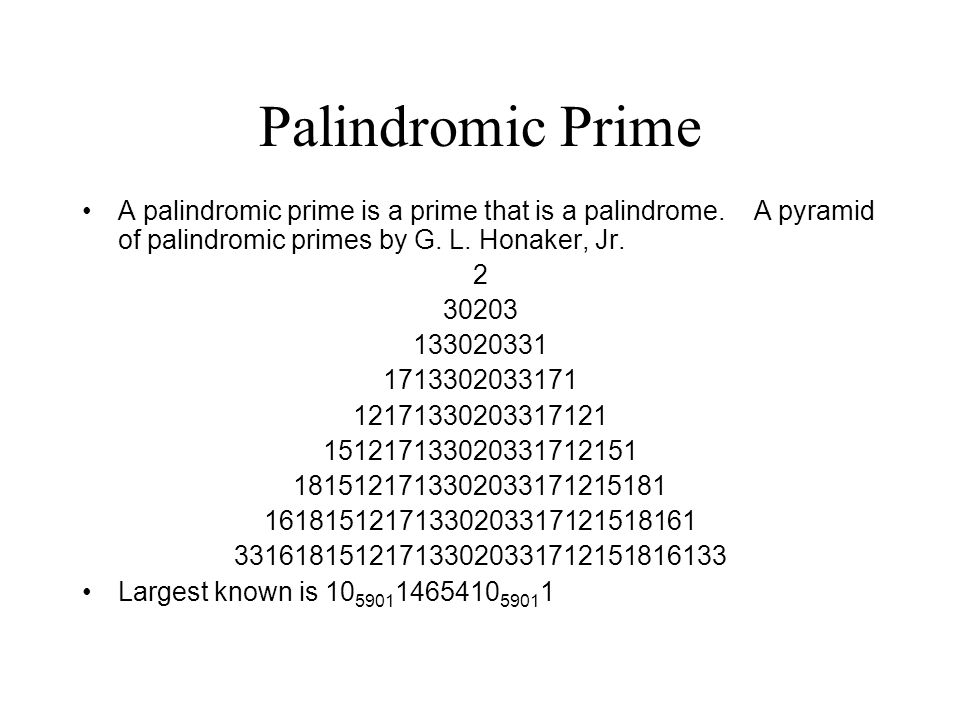 Palindromic Prime A palindromic prime is a prime that is a palindrome. A pyramid of palindromic primes by G. L. Honaker, Jr.