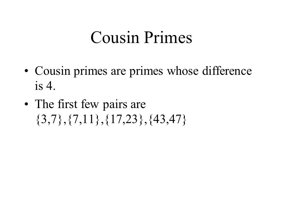 Cousin Primes Cousin primes are primes whose difference is 4.