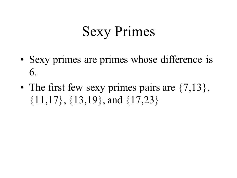Sexy Primes Sexy primes are primes whose difference is 6.