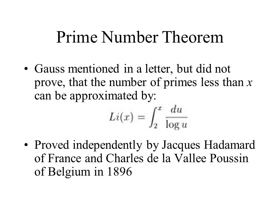 Prime Number Theorem Gauss mentioned in a letter, but did not prove, that the number of primes less than x can be approximated by: