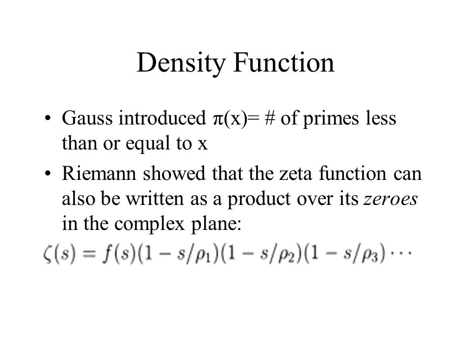 Density Function Gauss introduced π(x)= # of primes less than or equal to x.