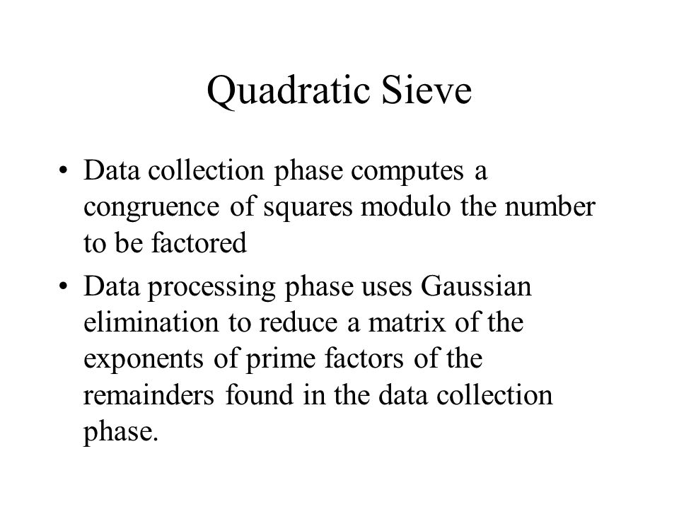 Quadratic Sieve Data collection phase computes a congruence of squares modulo the number to be factored.