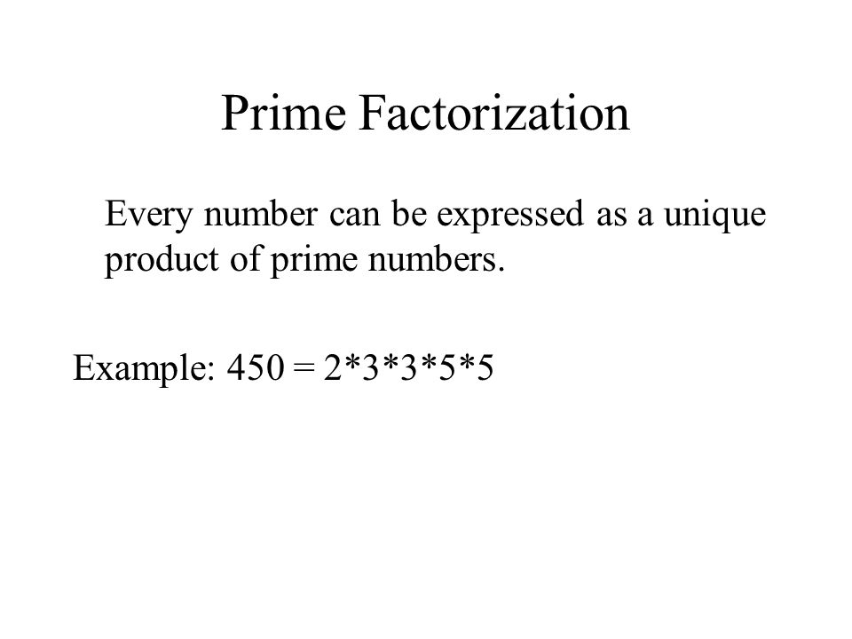 Prime Factorization Every number can be expressed as a unique product of prime numbers.