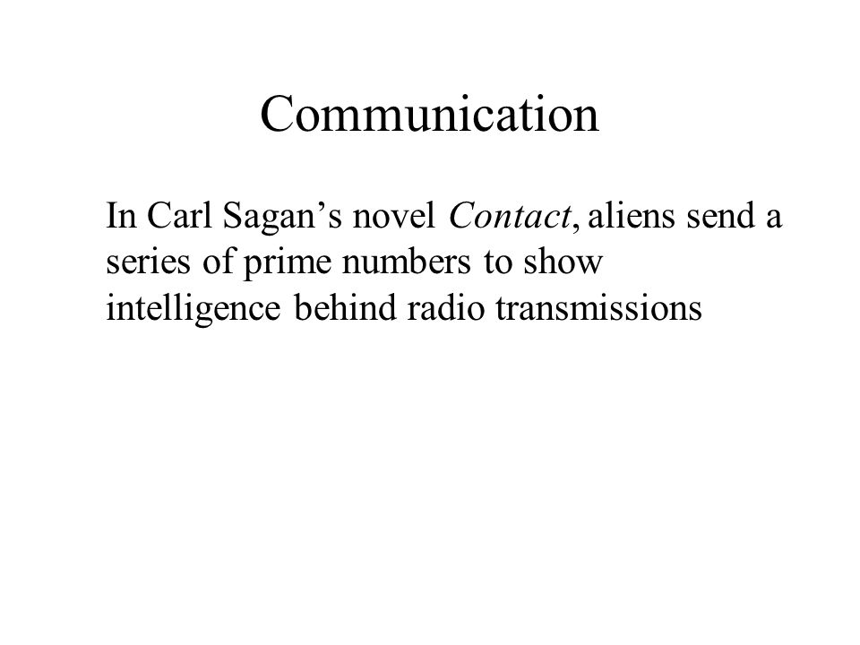 Communication In Carl Sagan's novel Contact, aliens send a series of prime numbers to show intelligence behind radio transmissions.