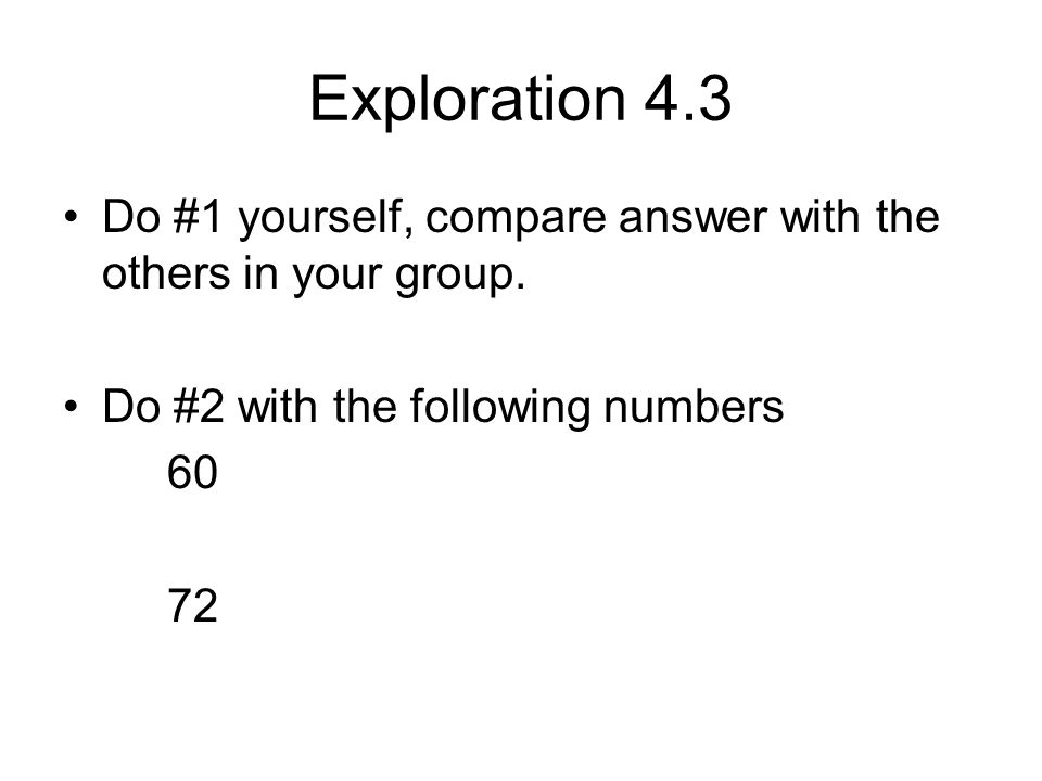 Exploration 4.3 Do #1 yourself, compare answer with the others in your group. Do #2 with the following numbers.