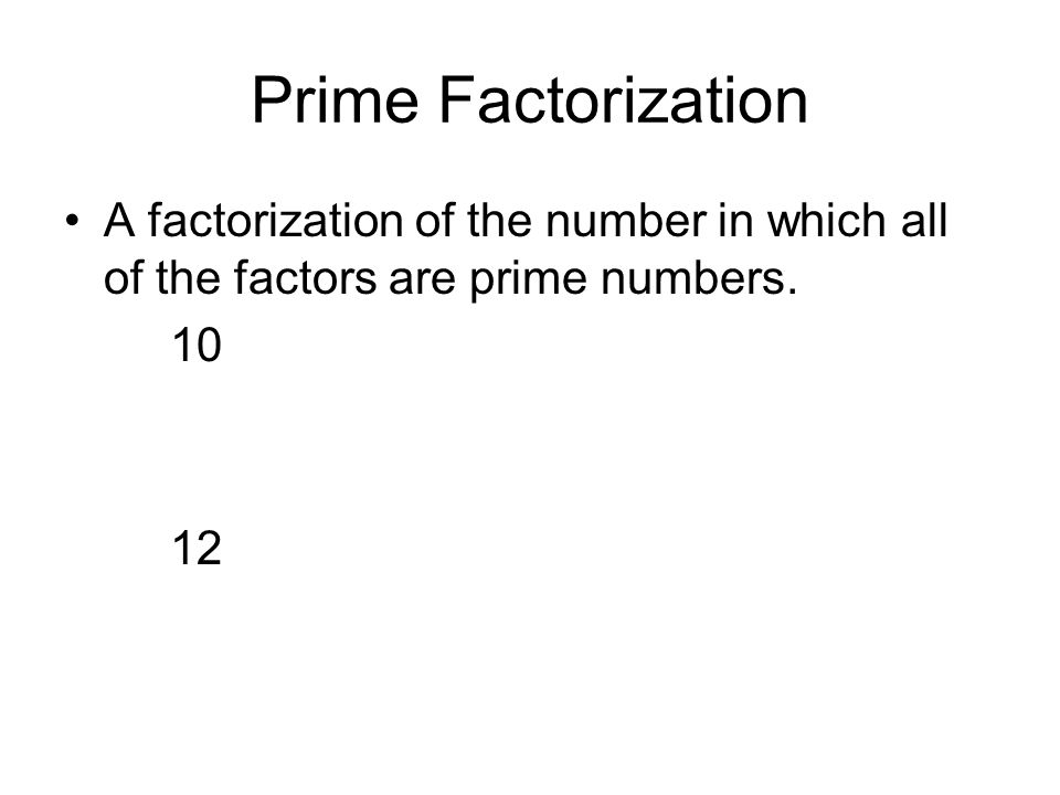 Prime Factorization A factorization of the number in which all of the factors are prime numbers. 10.