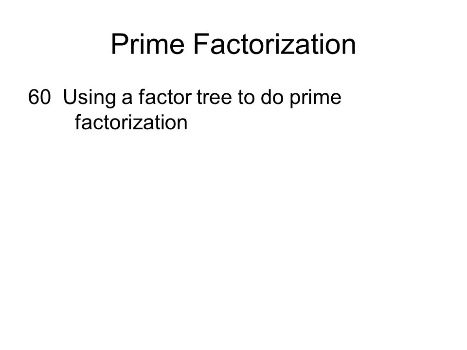 Prime Factorization 60 Using a factor tree to do prime factorization