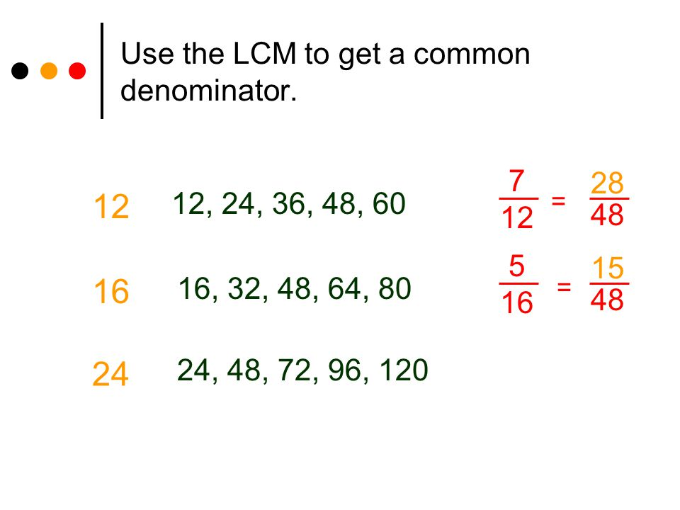 Use the LCM to get a common denominator.