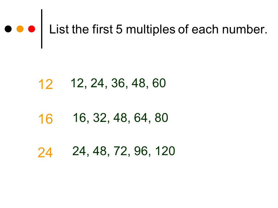 List the first 5 multiples of each number.
