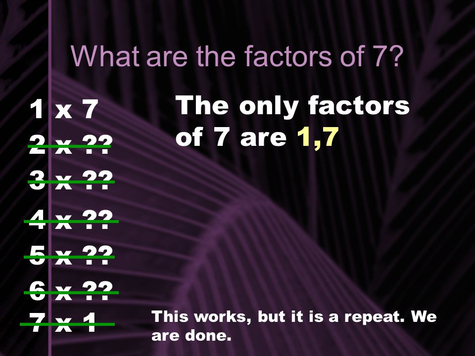What are the factors of 7 The only factors of 7 are 1,7 1 x 7 2 x