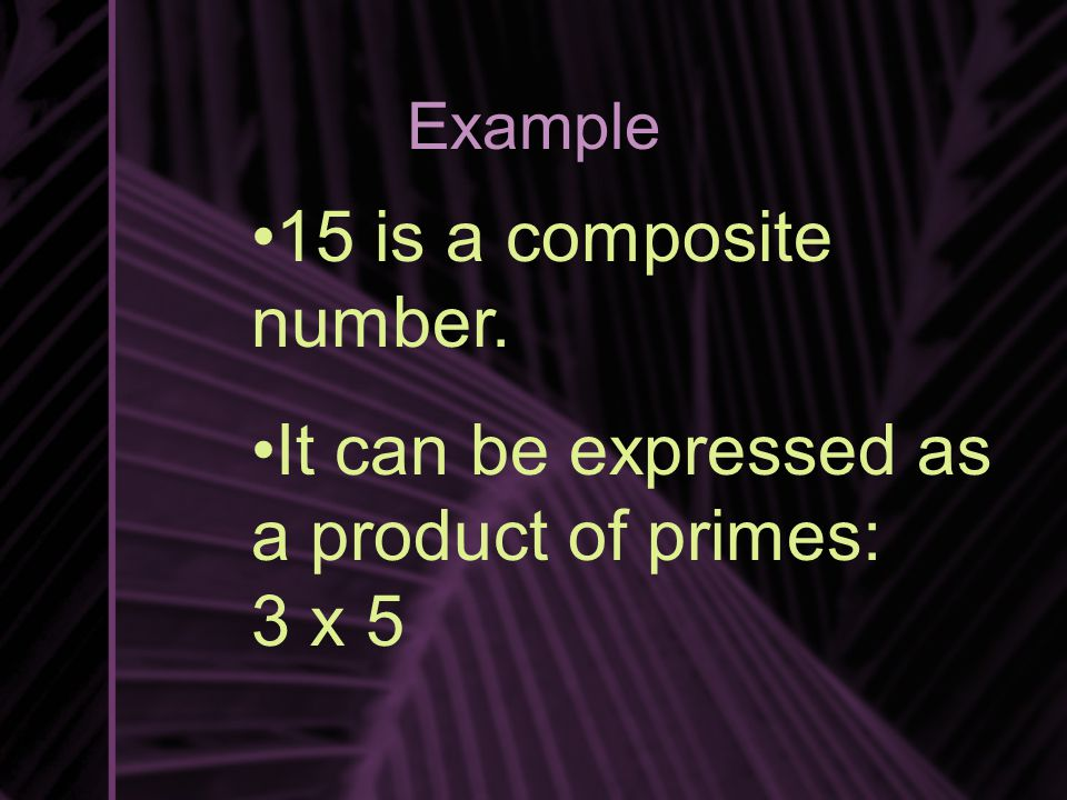It can be expressed as a product of primes: 3 x 5