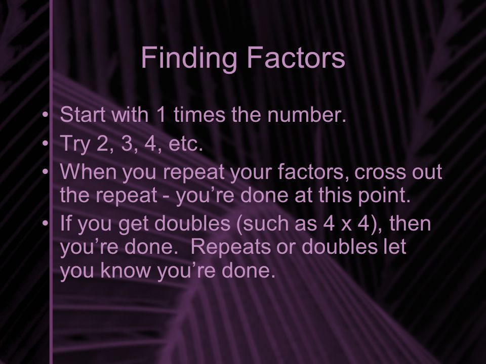 Finding Factors Start with 1 times the number. Try 2, 3, 4, etc.
