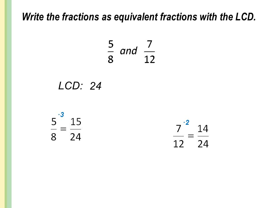 Write the fractions as equivalent fractions with the LCD.