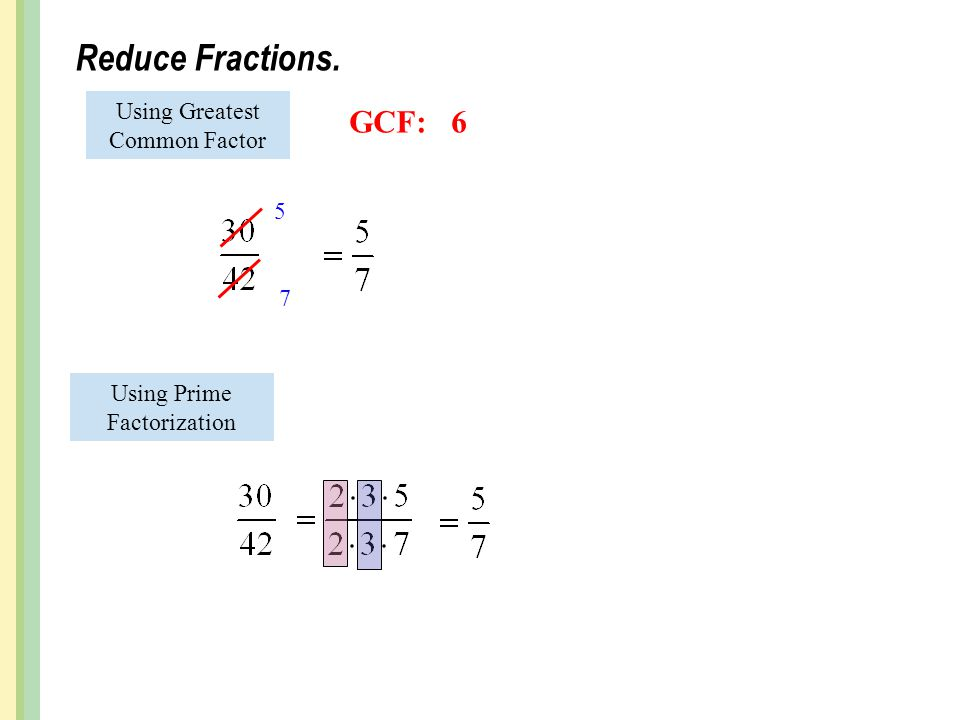 Reduce Fractions. GCF: 6 Using Greatest Common Factor 5 7