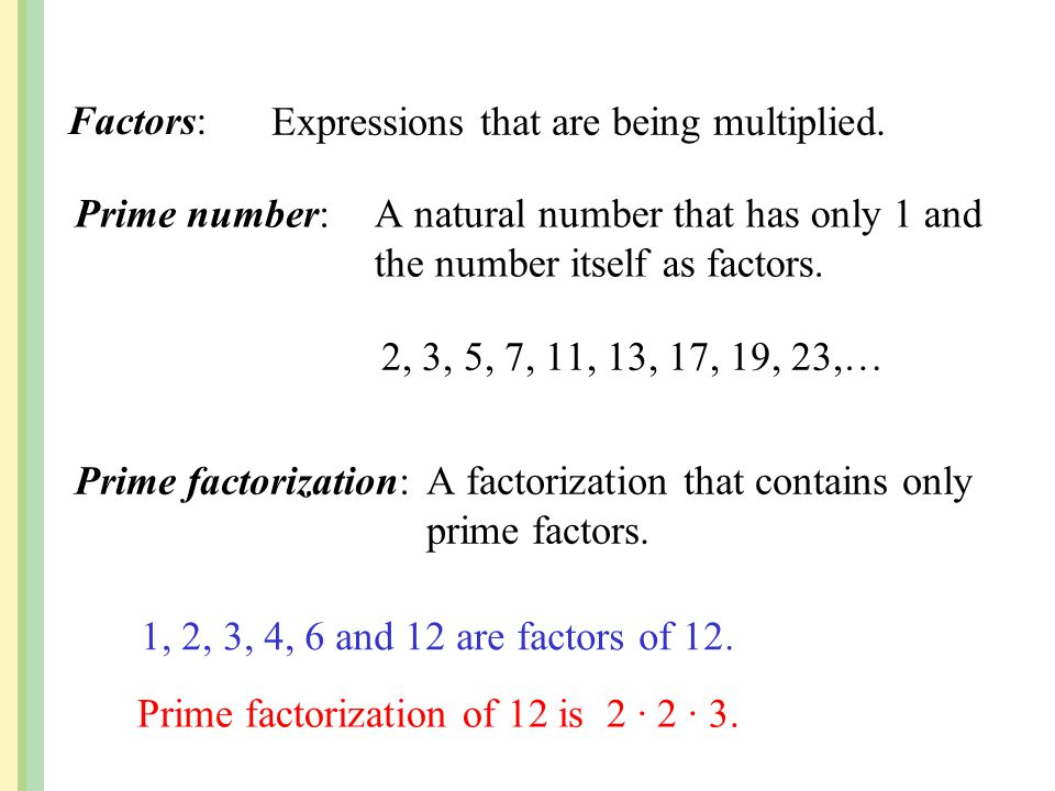 Factors: Expressions that are being multiplied. Prime number: A natural number that has only 1 and the number itself as factors.