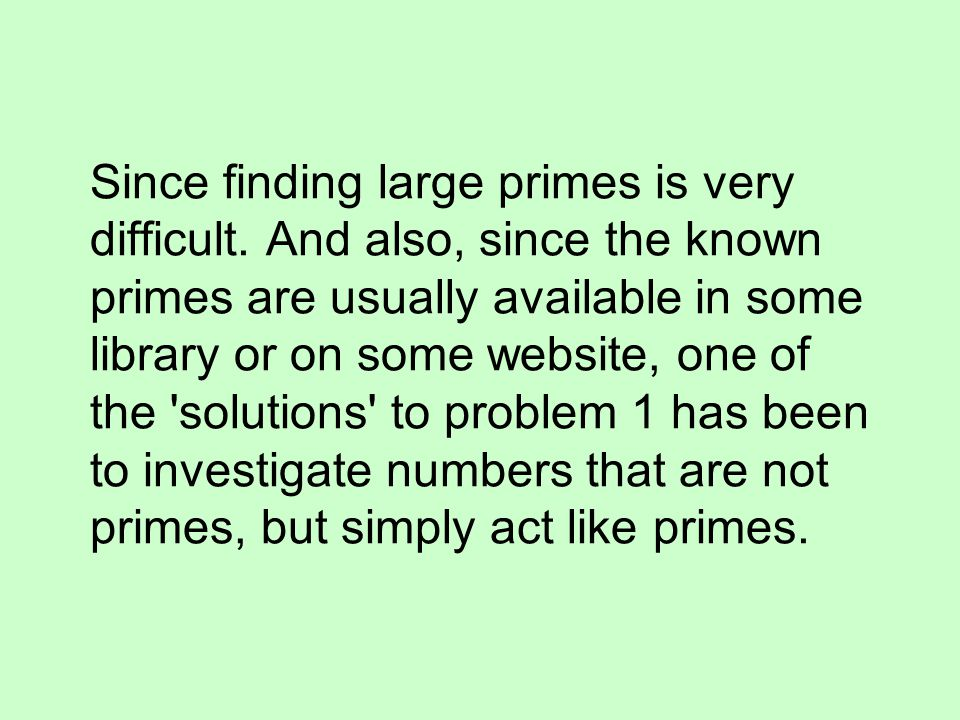 Since finding large primes is very difficult
