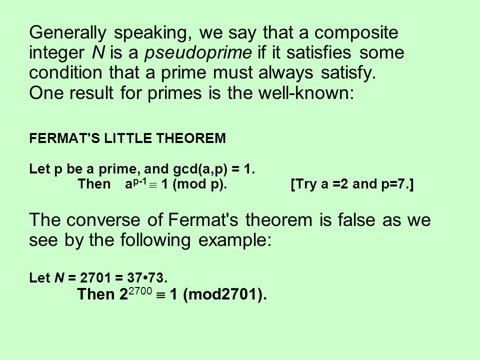 Generally speaking, we say that a composite integer N is a pseudoprime if it satisfies some condition that a prime must always satisfy. One result for primes is the well-known: