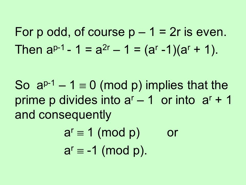 For p odd, of course p – 1 = 2r is even.