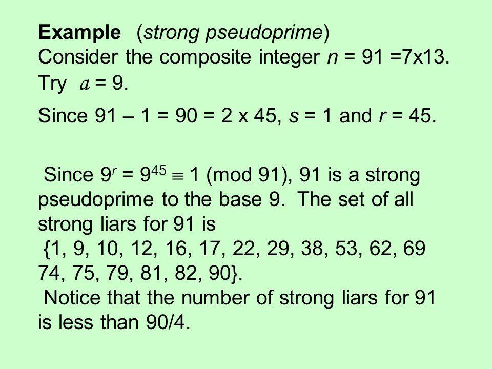 Example (strong pseudoprime) Consider the composite integer n = 91 =7x13. Try a = 9.