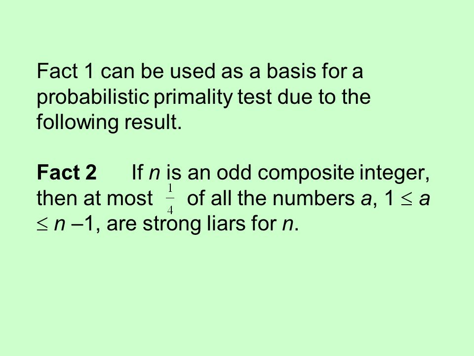 Fact 1 can be used as a basis for a probabilistic primality test due to the following result.