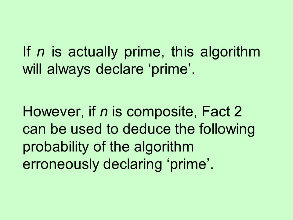 If n is actually prime, this algorithm will always declare 'prime'.