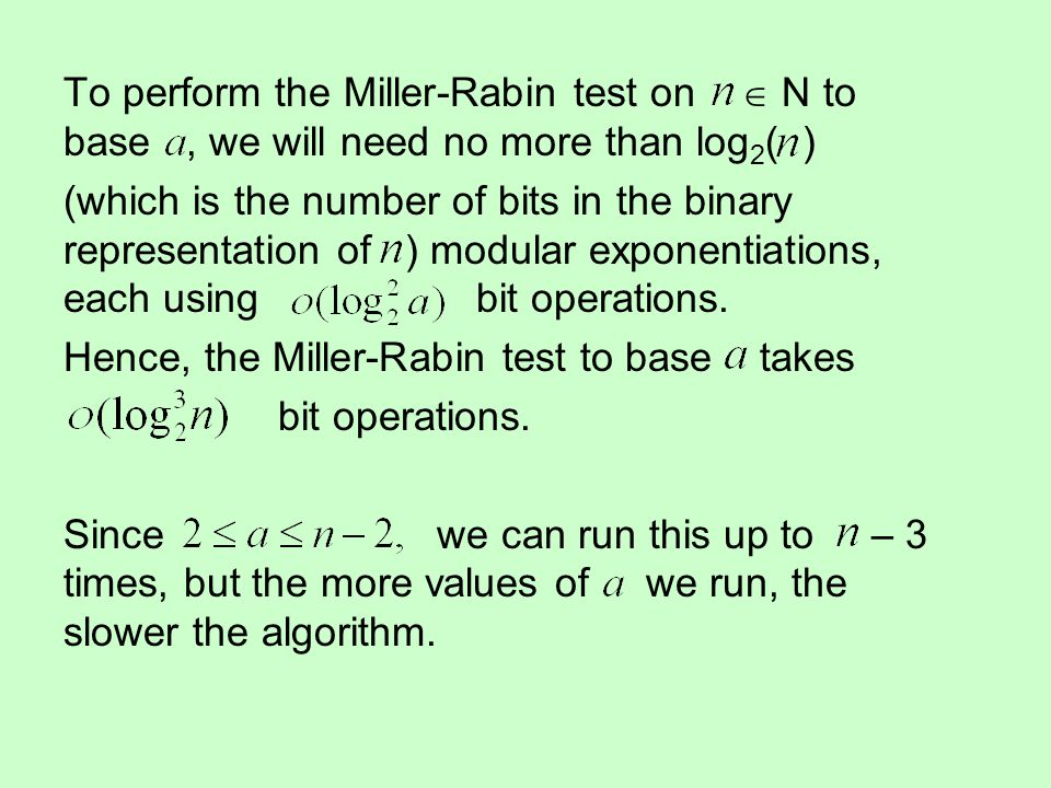 To perform the Miller-Rabin test on  N to base , we will need no more than log2( )