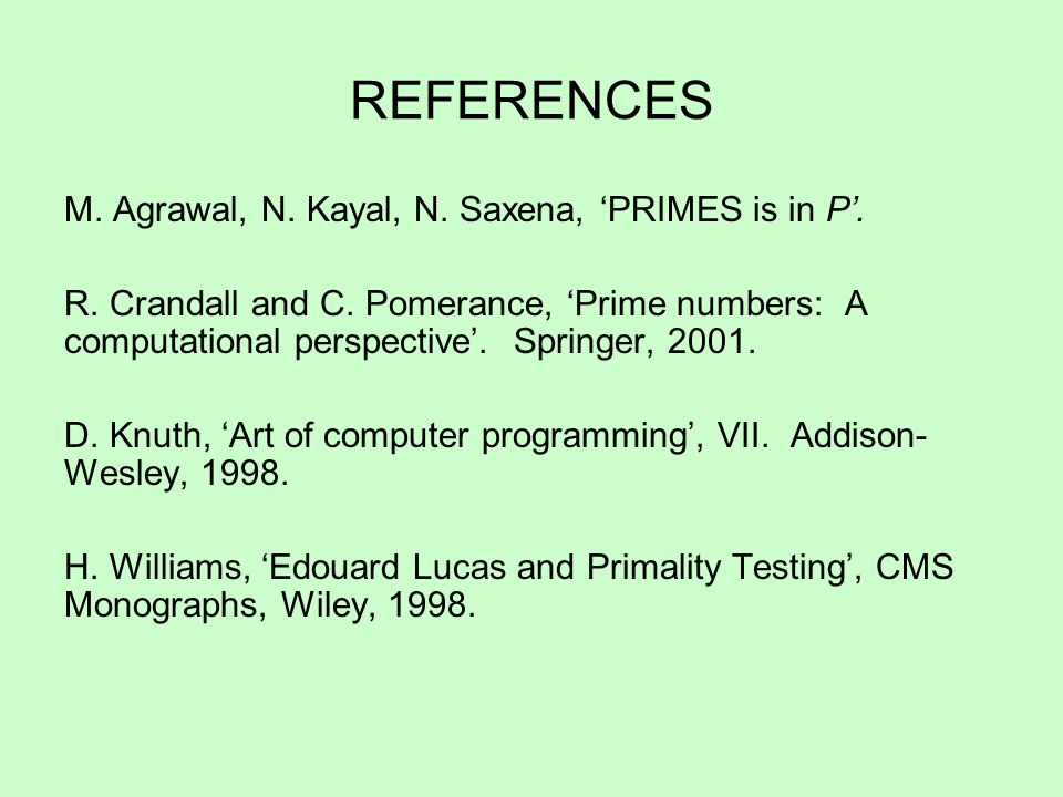 REFERENCES M. Agrawal, N. Kayal, N. Saxena, 'PRIMES is in P'.