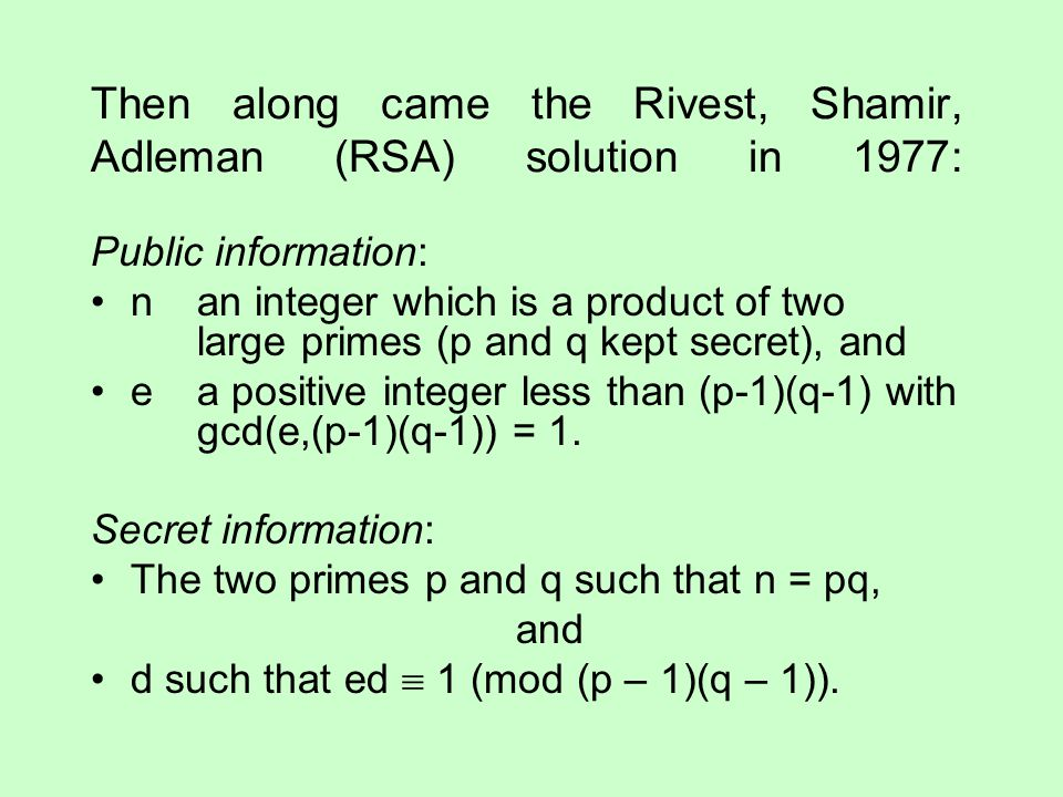 Then along came the Rivest, Shamir, Adleman (RSA) solution in 1977: