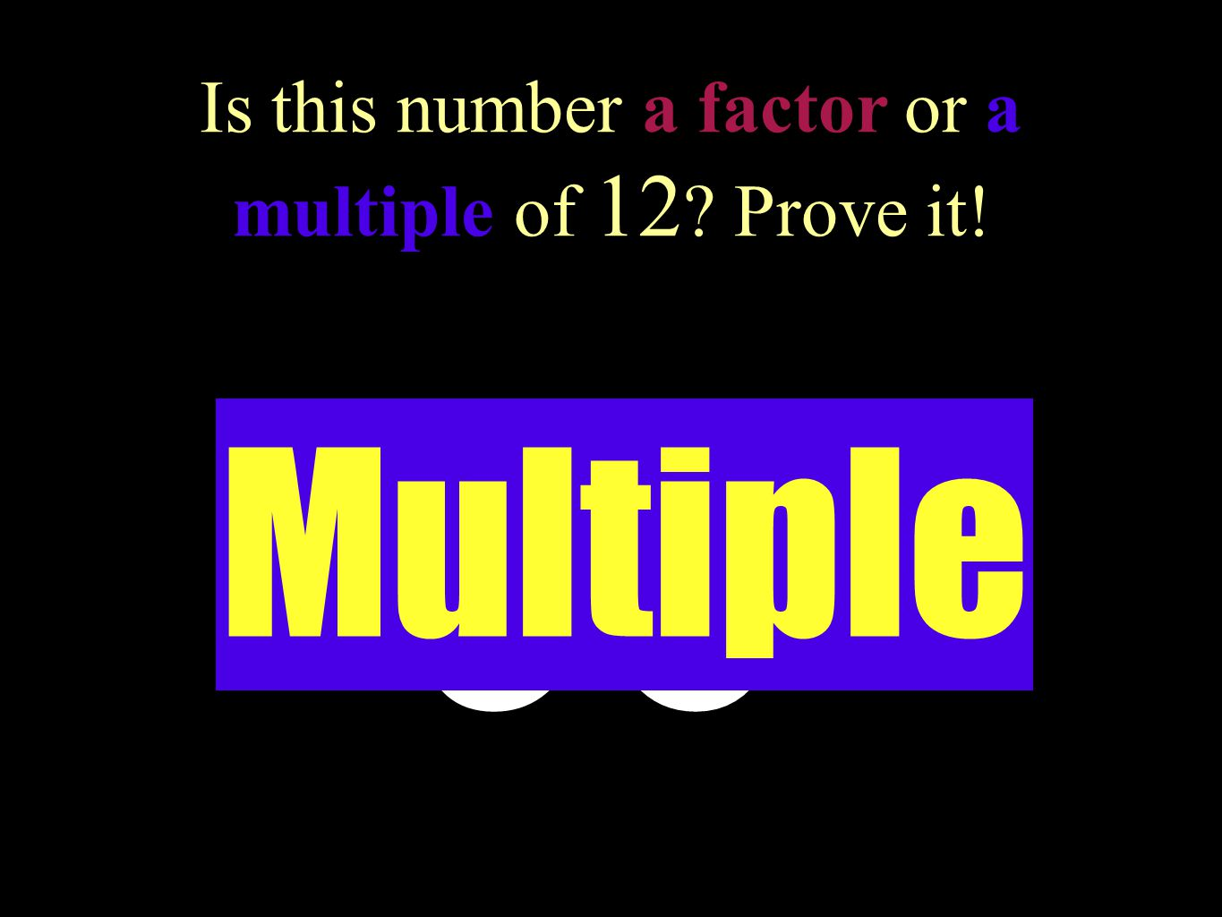 Is this number a factor or a multiple of 12 Prove it!