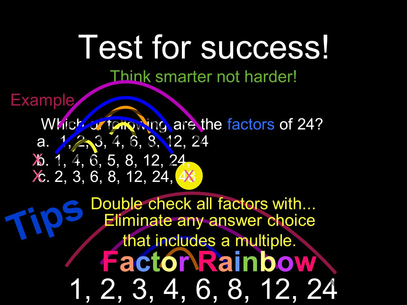 Tips Test for success! Factor Rainbow 1, 2, 3, 4, 6, 8, 12, 24