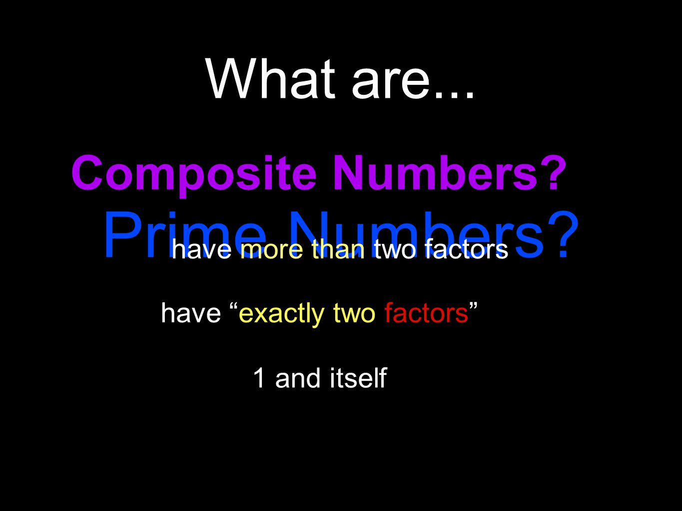Prime Numbers What are... Composite Numbers