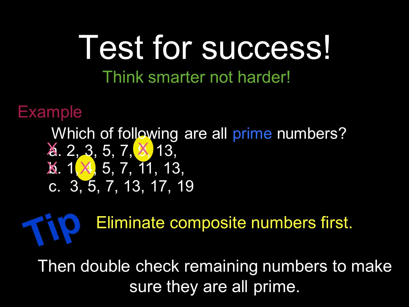 Tip Test for success! Think smarter not harder! Example X X X X