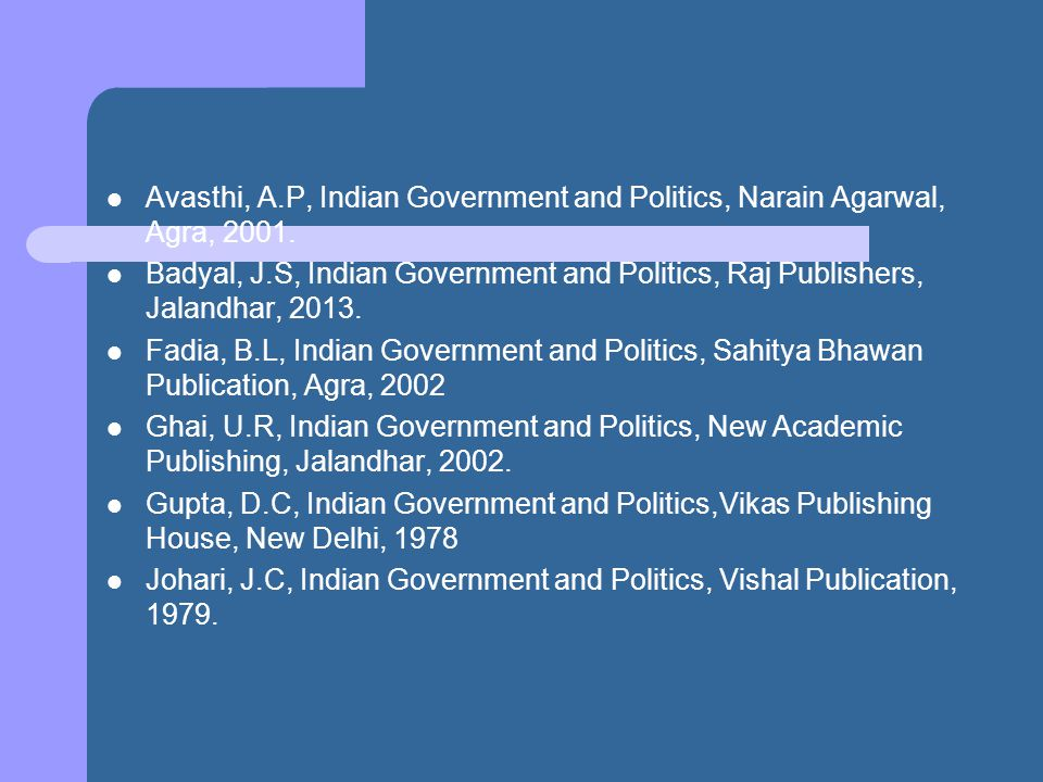 Avasthi, A.P, Indian Government and Politics, Narain Agarwal, Agra, 2001.