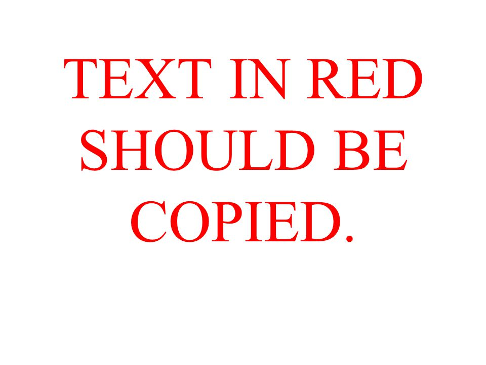 TEXT IN RED SHOULD BE COPIED.