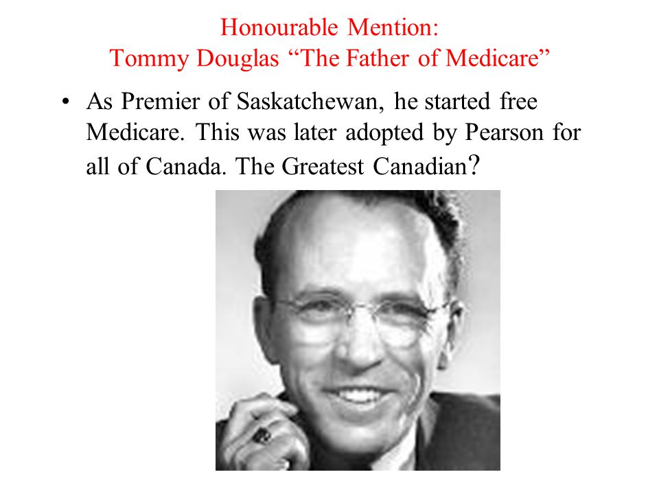 Honourable Mention: Tommy Douglas The Father of Medicare