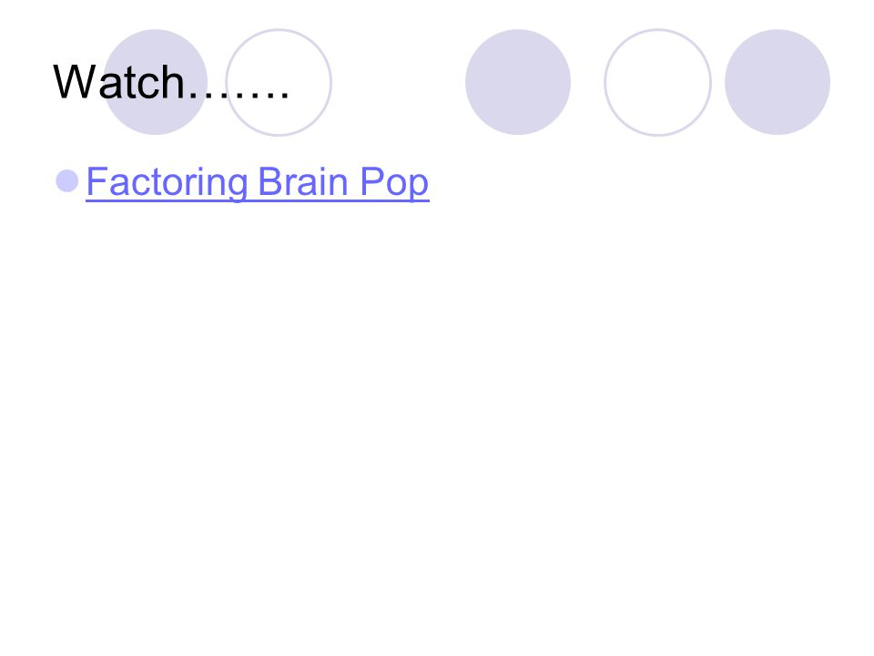 Watch……. Factoring Brain Pop