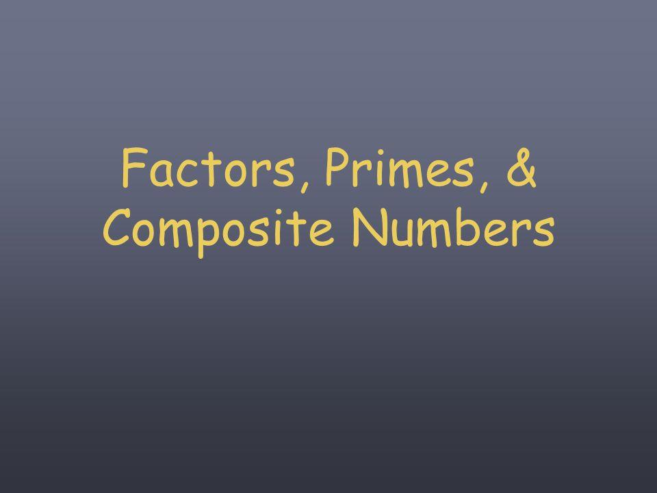 Factors, Primes, & Composite Numbers