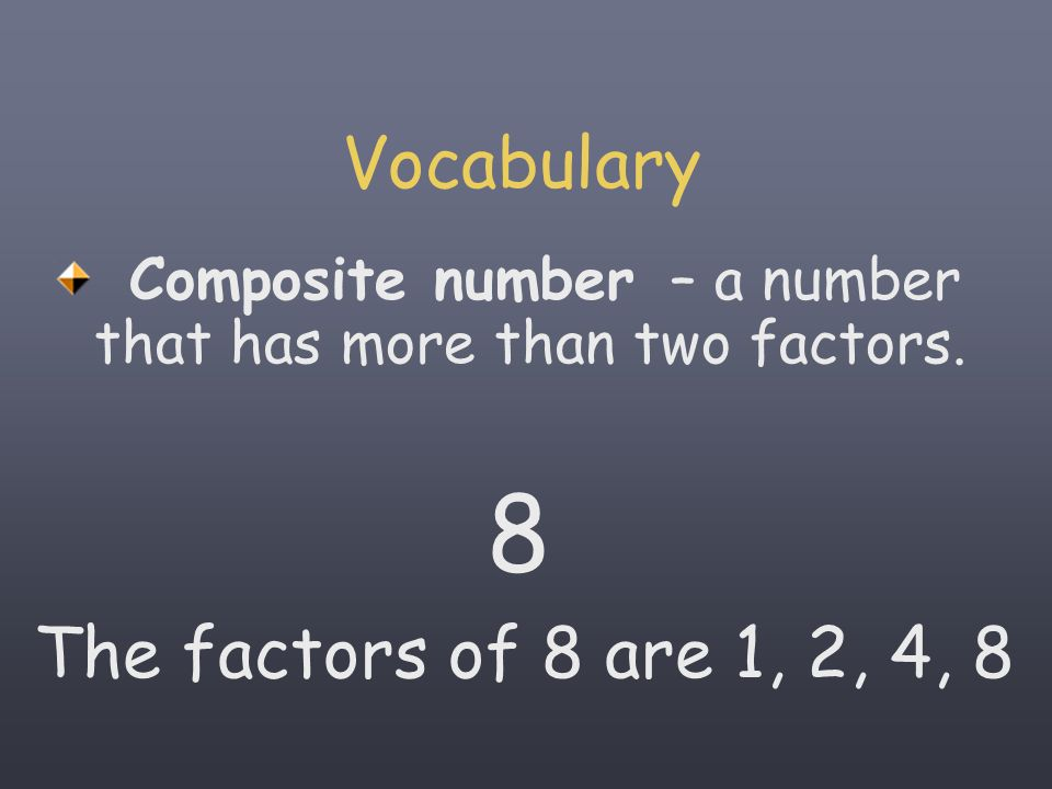 8 Vocabulary The factors of 8 are 1, 2, 4, 8