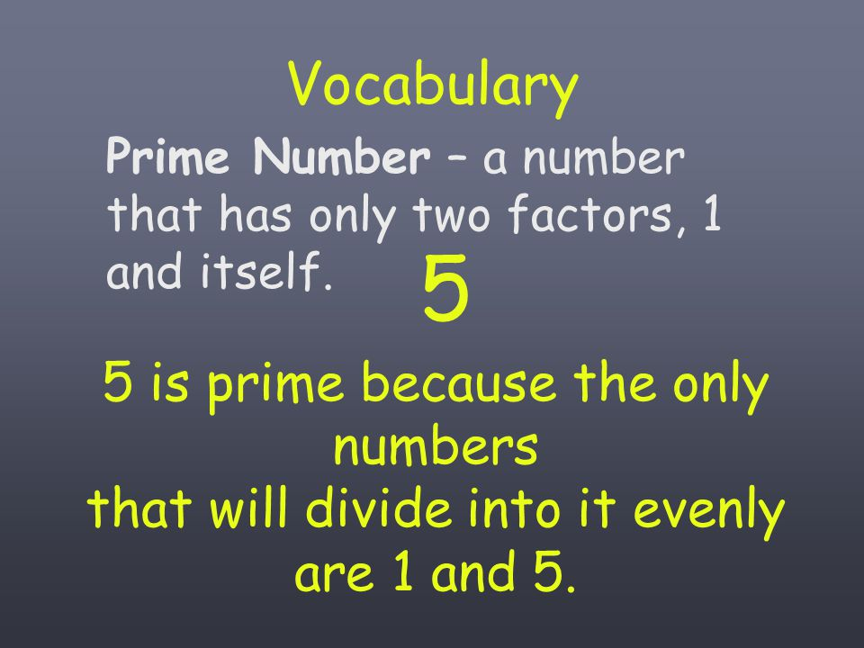 5 Vocabulary 5 is prime because the only numbers