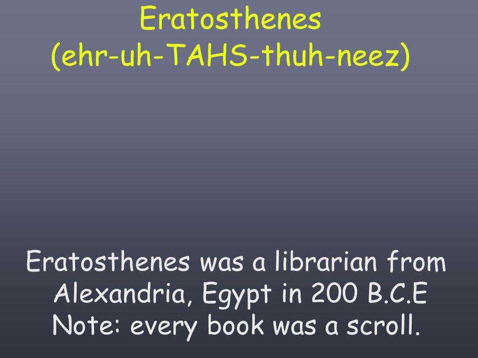 Eratosthenes (ehr-uh-TAHS-thuh-neez)