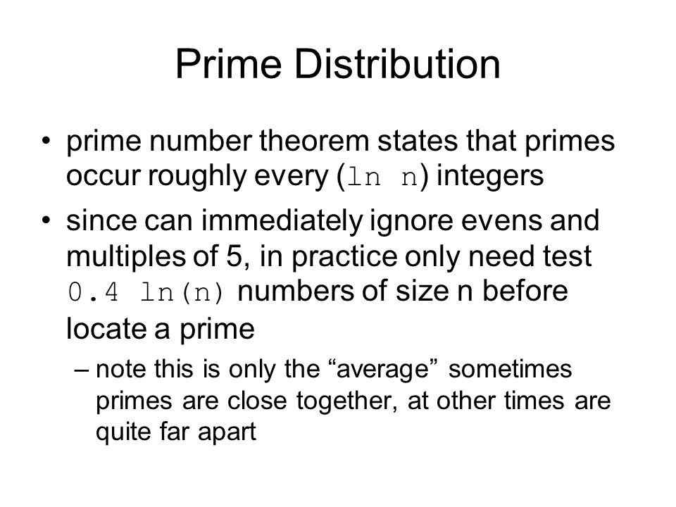 Prime Distribution prime number theorem states that primes occur roughly every (ln n) integers.