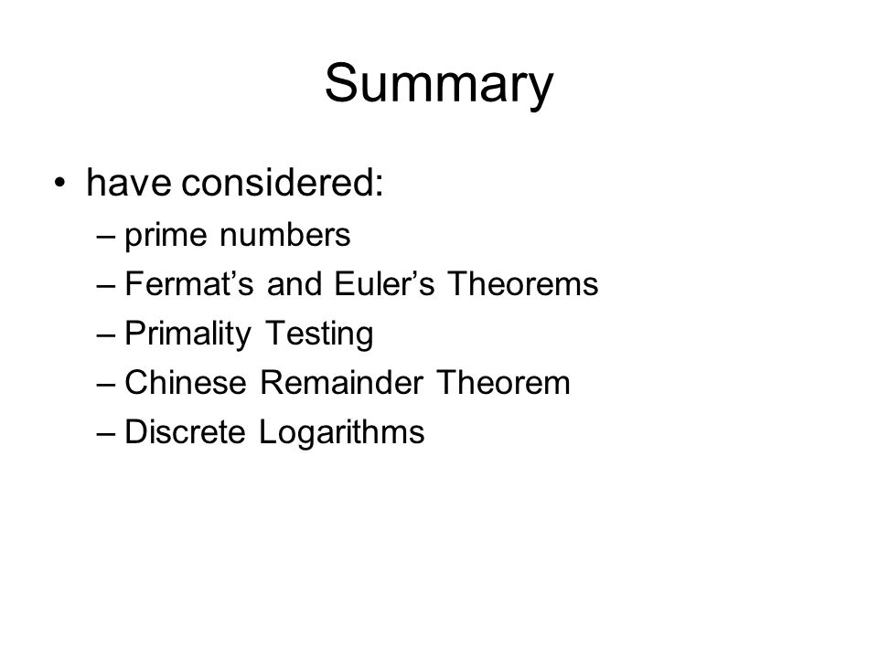 Summary have considered: prime numbers Fermat's and Euler's Theorems