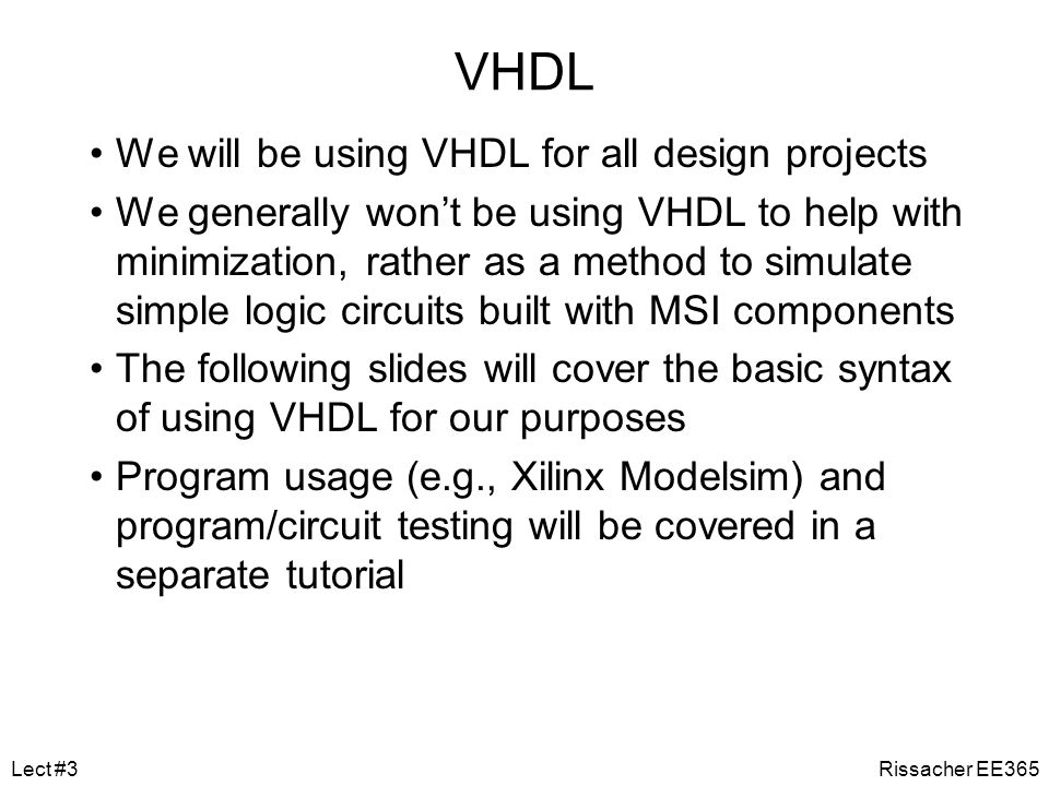VHDL We will be using VHDL for all design projects