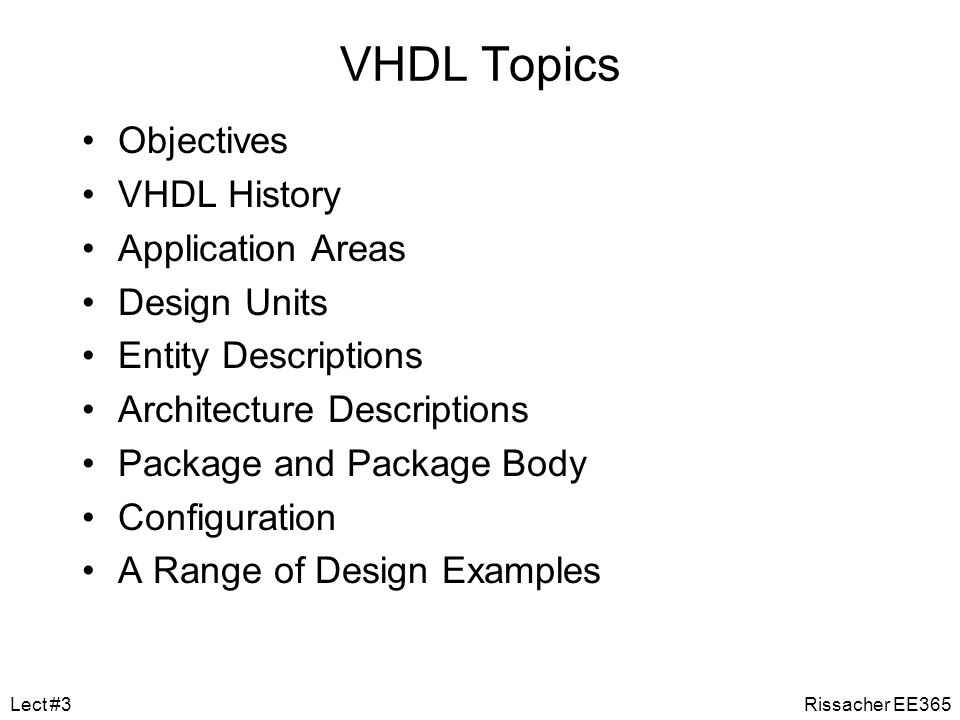 VHDL Topics Objectives VHDL History Application Areas Design Units